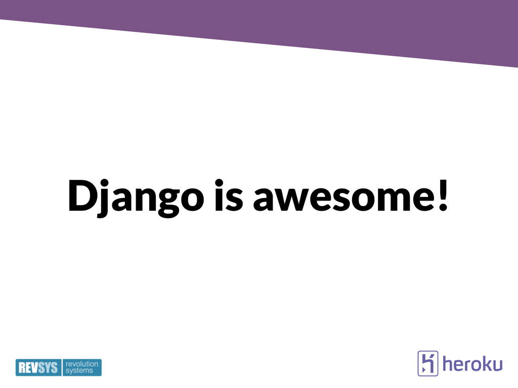 Django is awesome!