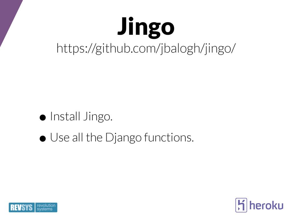 Jingo https://github.com/jbalogh/jingo/ •Instal...