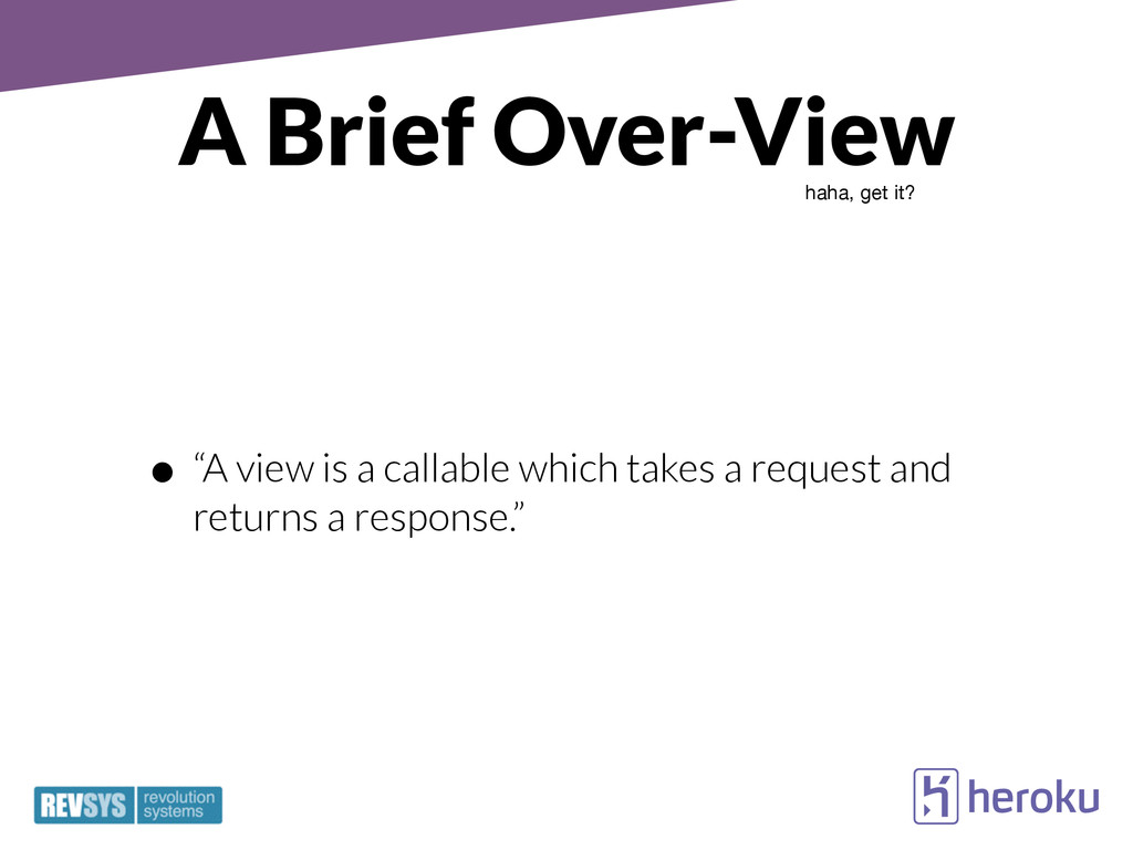 "A Brief Over-View • ""A view is a callable which..."