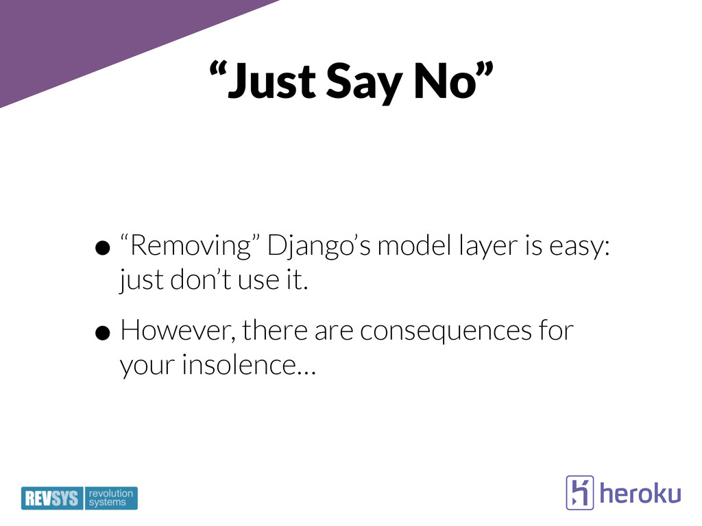 """Just Say No"" •""Removing"" Django's model layer ..."