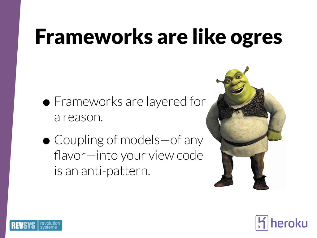 Frameworks are like ogres •Frameworks are layer...