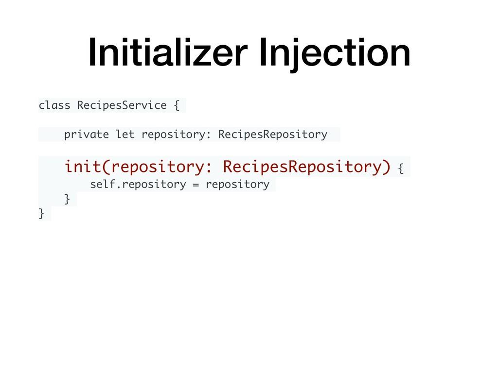 Initializer Injection class RecipesService { pr...