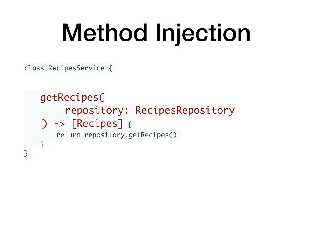 Method Injection class RecipesService { getReci...