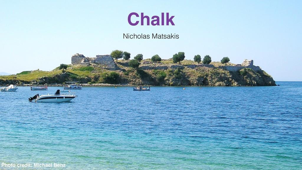 Chalk Nicholas Matsakis Photo credit: Michael B...