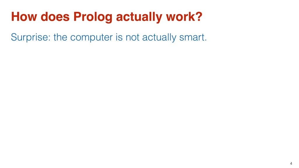 4 How does Prolog actually work? Surprise: the ...