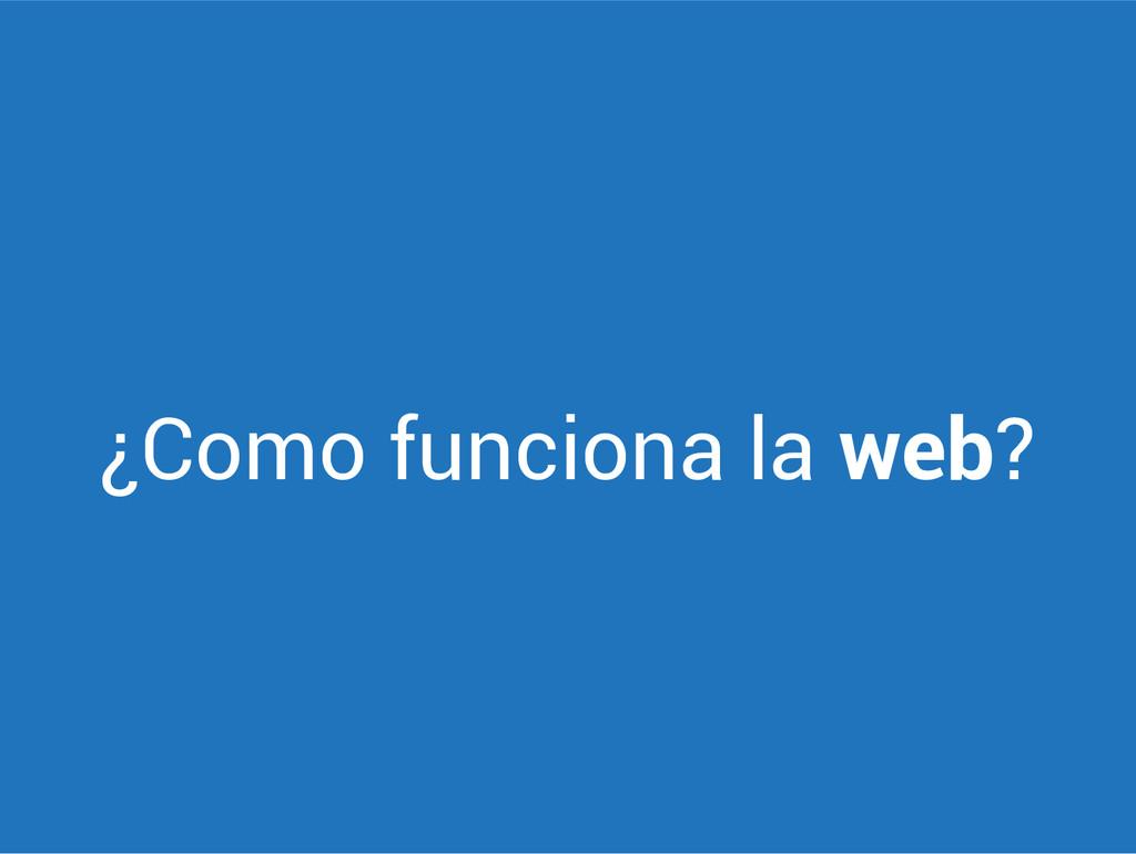 ¿Como funciona la web?