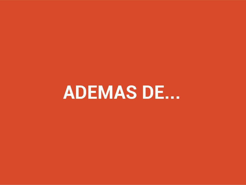ADEMAS DE...
