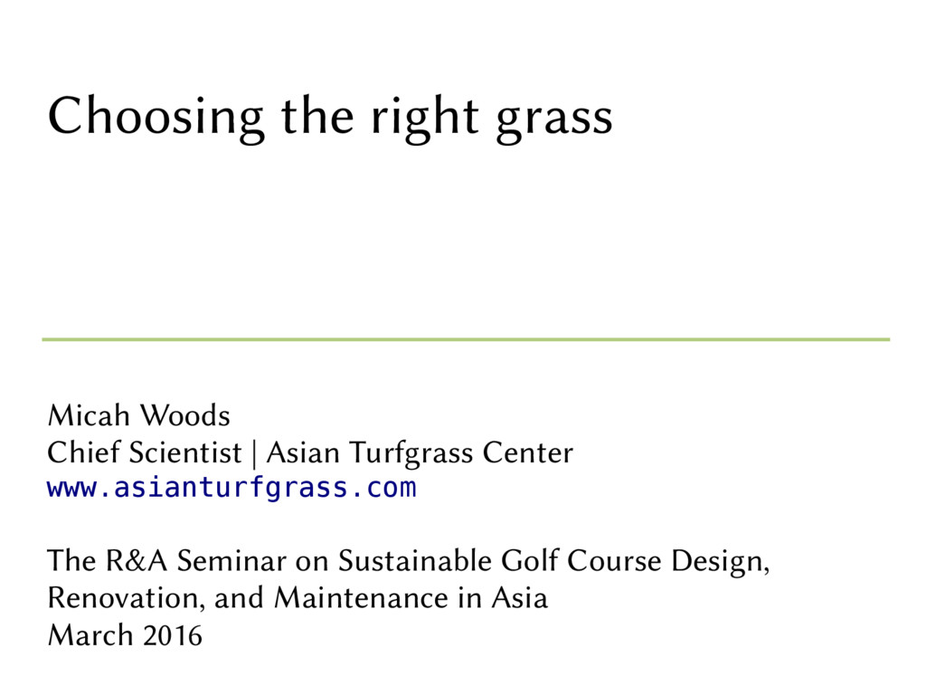 Choosing the right grass Micah Woods Chief Scie...