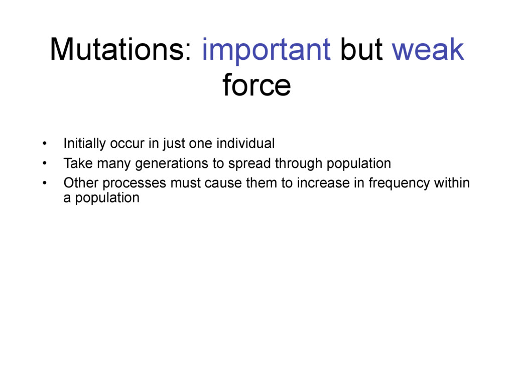Mutations: important but weak force • Initially...