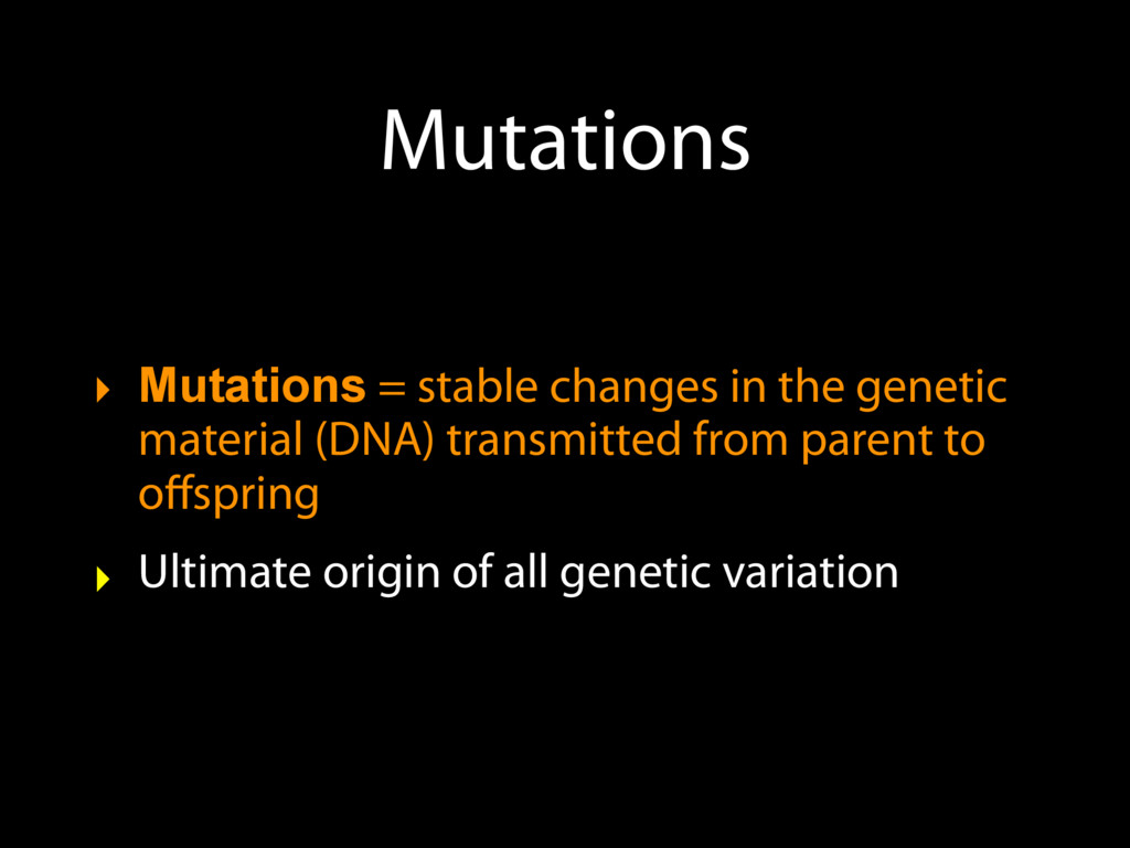 Mutations ‣ Mutations = stable changes in the g...