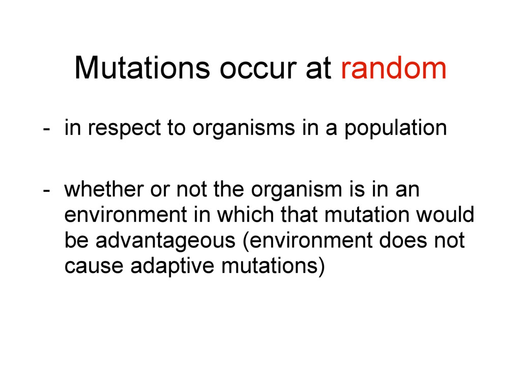Mutations occur at random - in respect to organ...