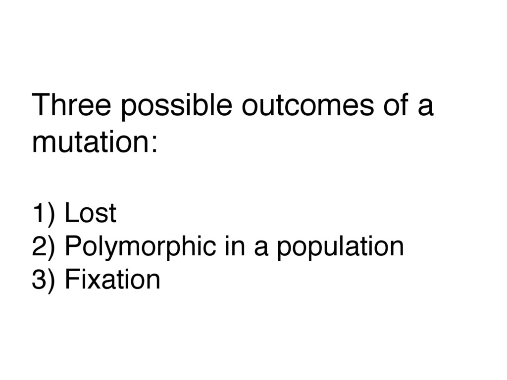Three possible outcomes of a mutation:  1) Lo...
