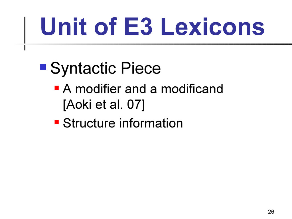 26 Unit of E3 Lexicons  Syntactic Piece  A mo...