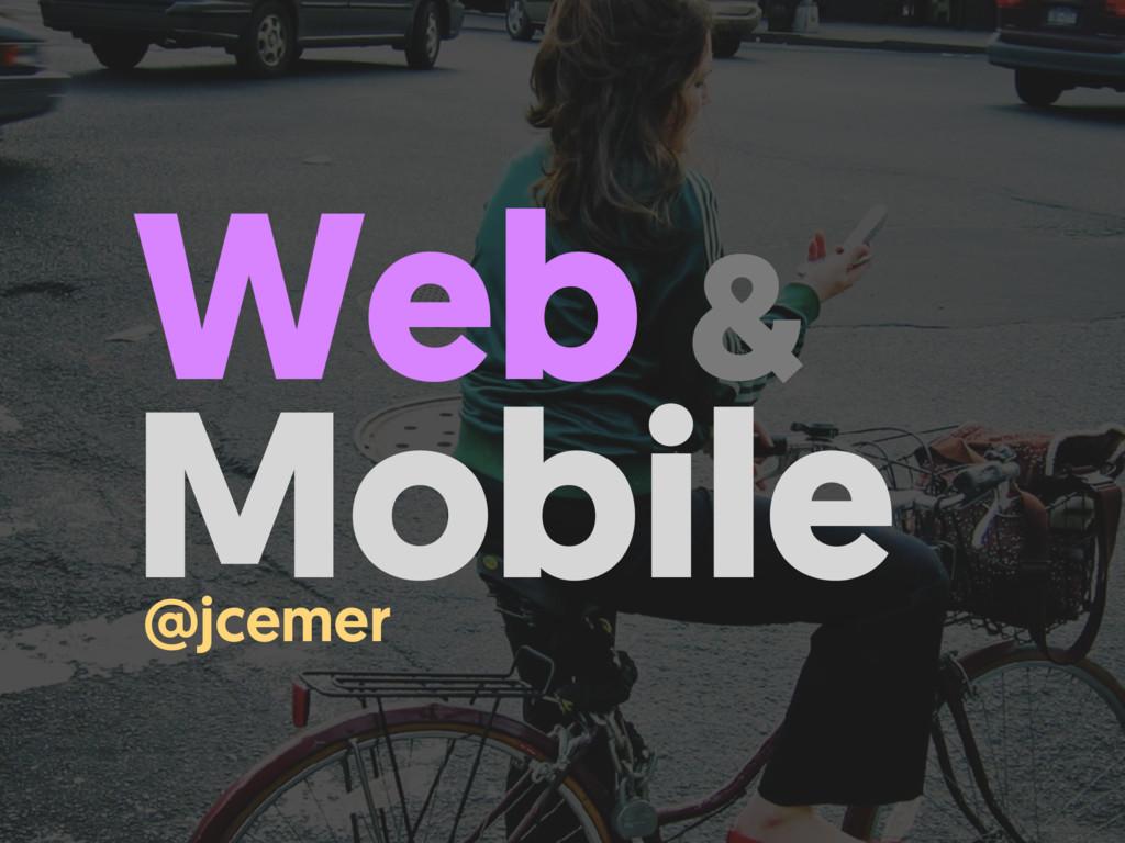 Web & Mobile @jcemer