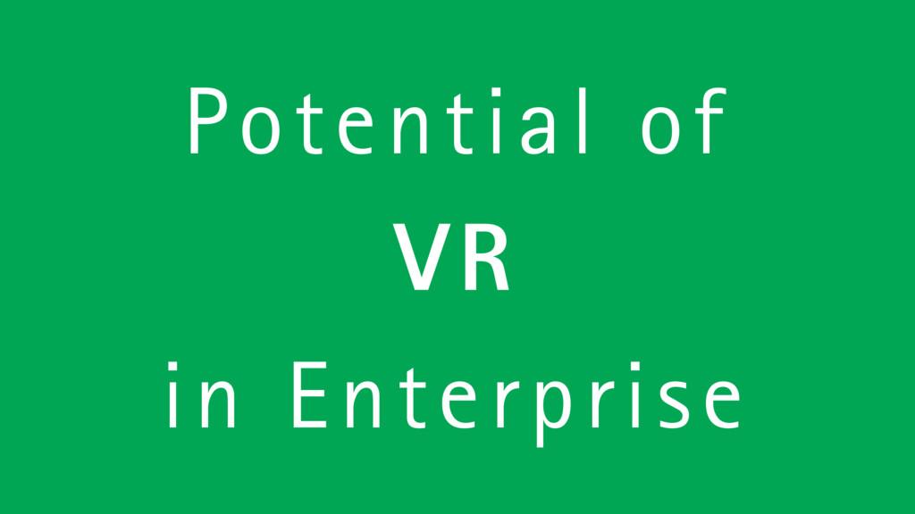 Potential of VR in Enterprise