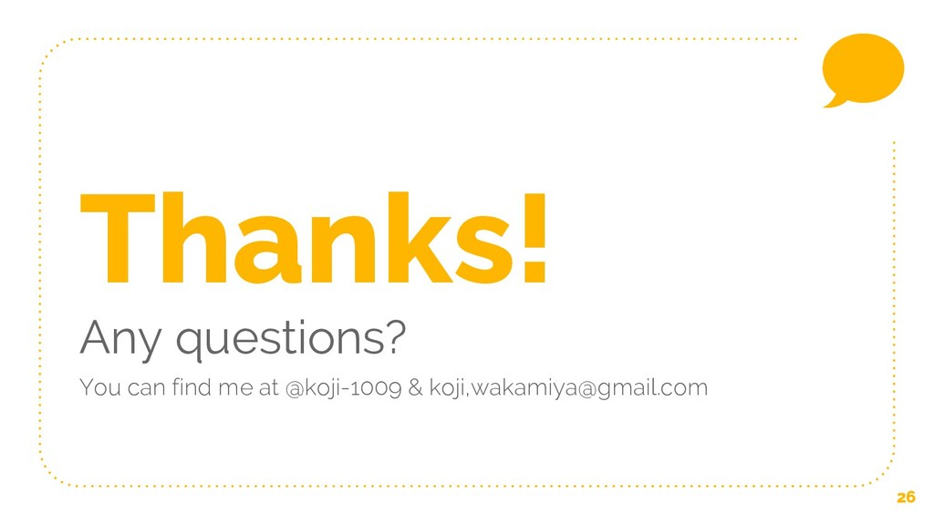 26 Thanks! Any questions? You can find me at @k...