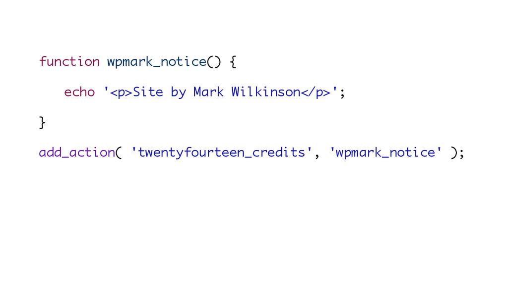 function wpmark_notice() { echo '<p>Site by Mar...