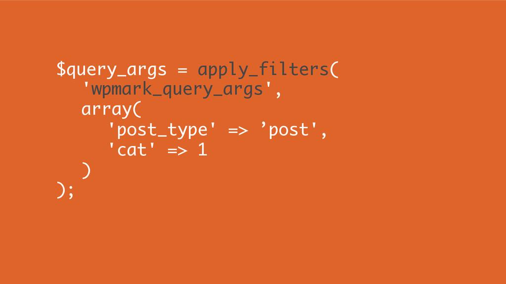 $query_args = apply_filters( 'wpmark_query_args...