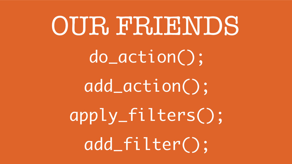 do_action(); add_action(); apply_filters(); add...