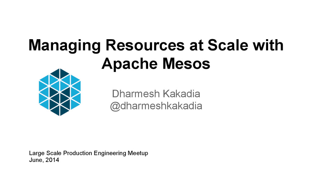 Managing Resources at Scale with Apache Mesos D...