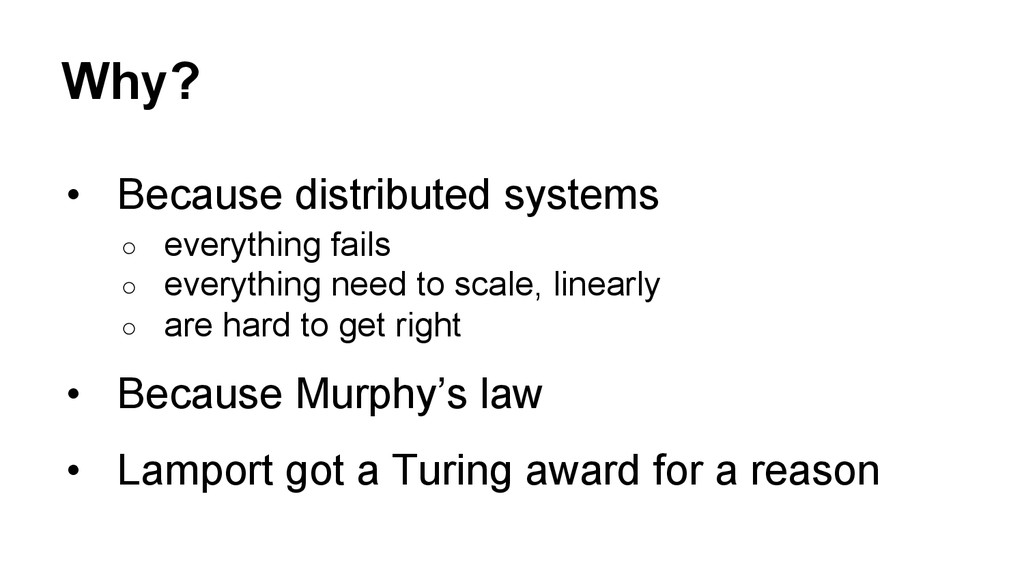 Why? • Because distributed systems ○ everythi...