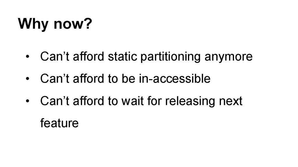 Why now? • Can't afford static partitioning an...