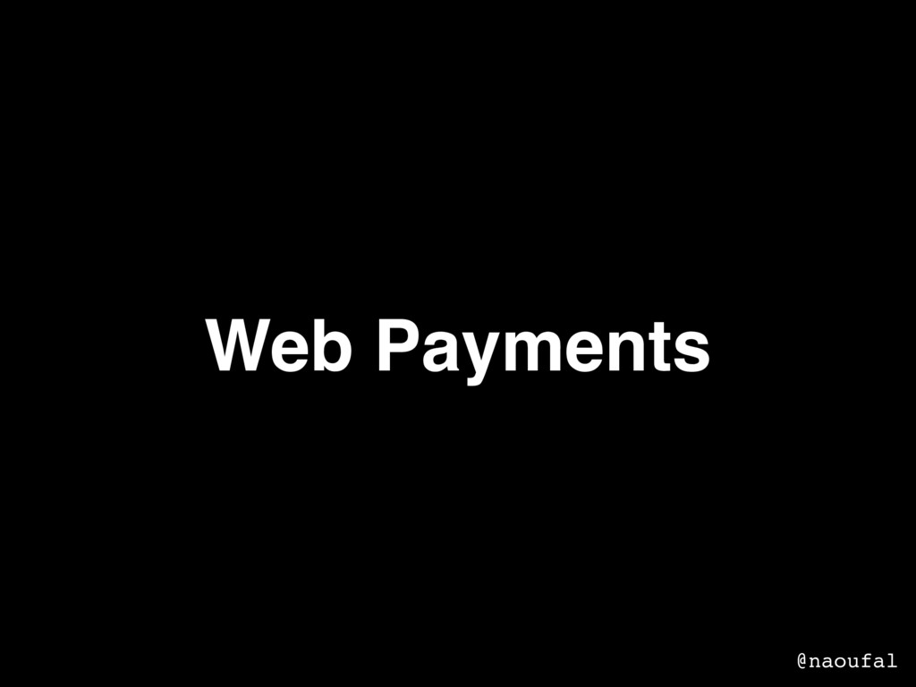 Web Payments @naoufal