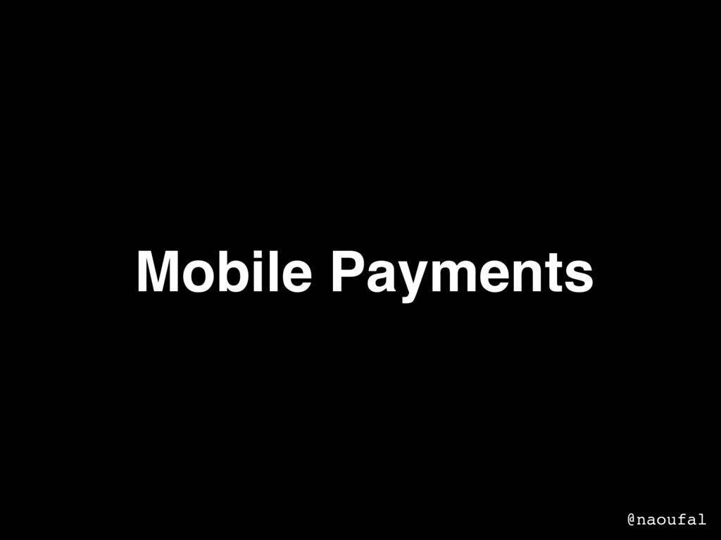 Mobile Payments @naoufal