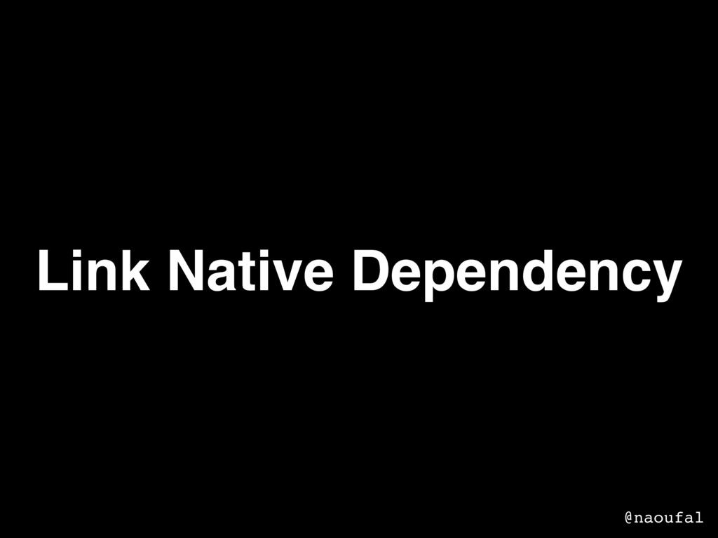 Link Native Dependency @naoufal