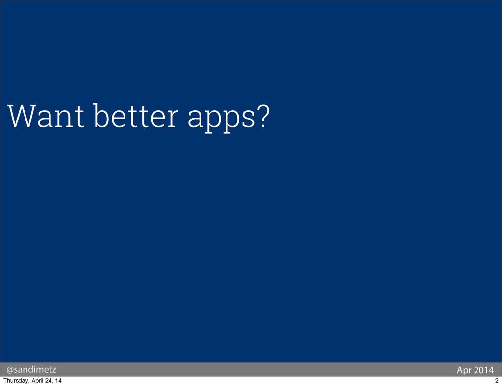@sandimetz Apr 2014 Want better apps? 2 Thursda...