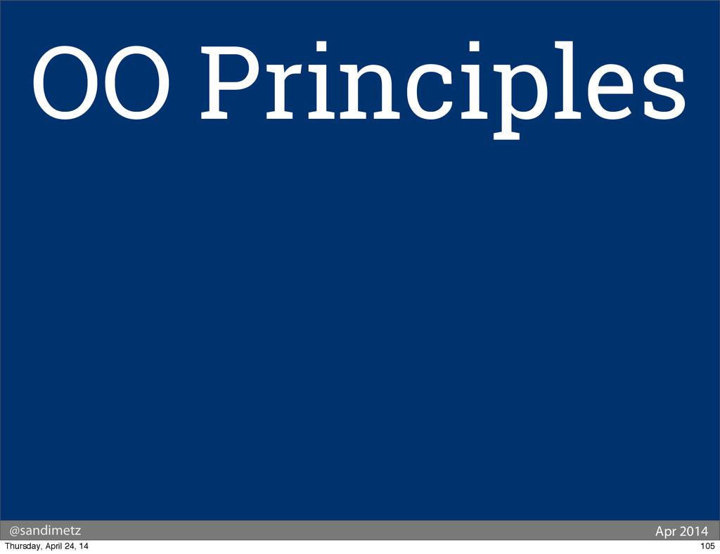 @sandimetz Apr 2014 OO Principles 105 Thursday,...