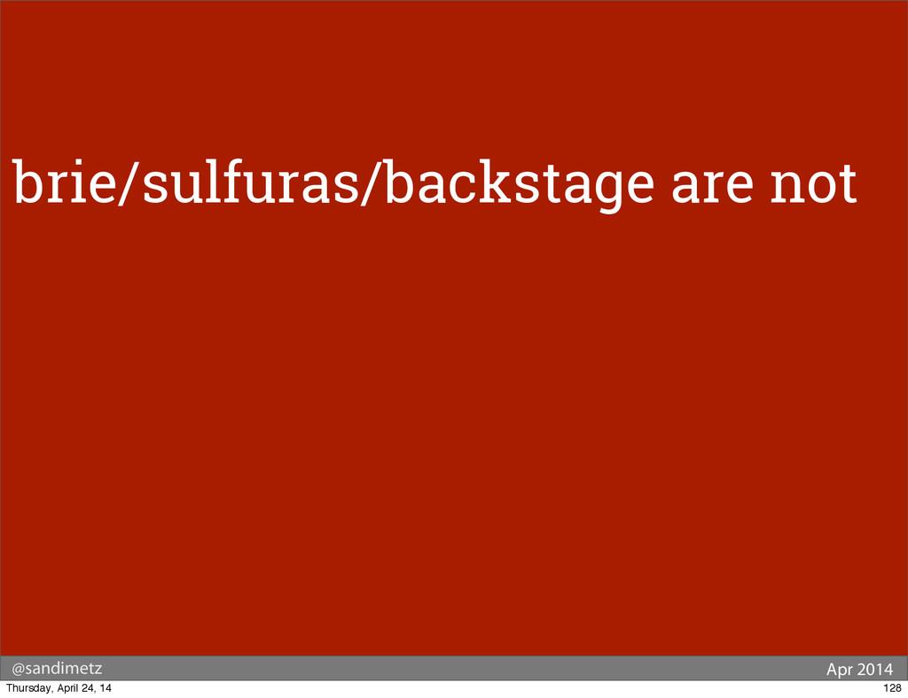 @sandimetz Apr 2014 brie/sulfuras/backstage are...