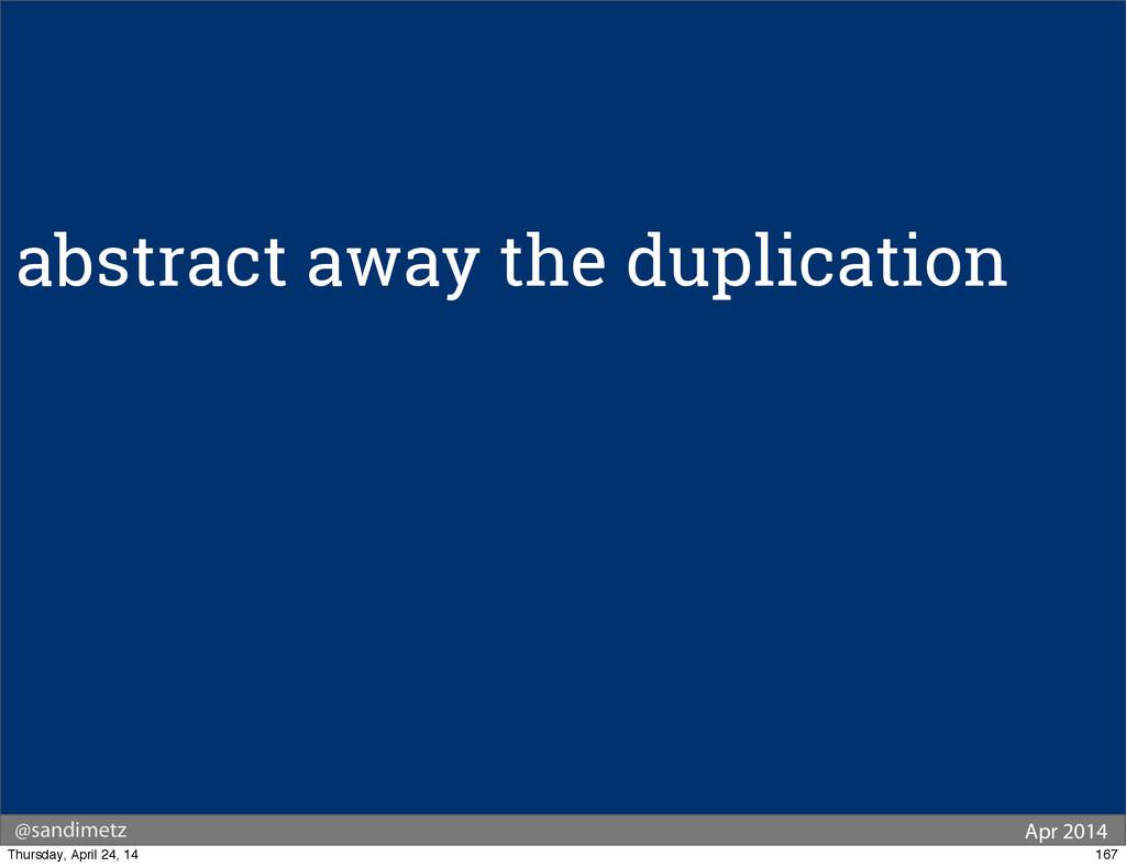 @sandimetz Apr 2014 abstract away the duplicati...