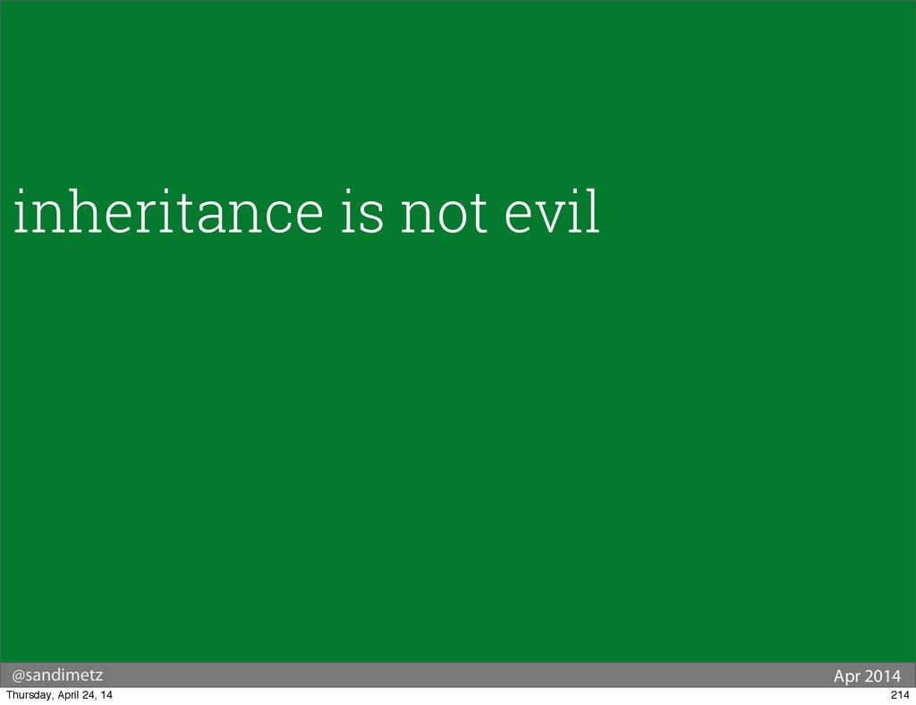 @sandimetz Apr 2014 inheritance is not evil 214...