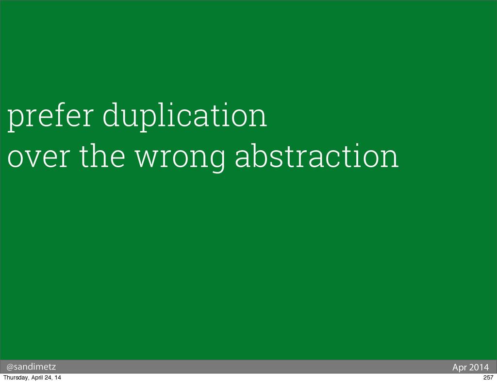 @sandimetz Apr 2014 prefer duplication over the...