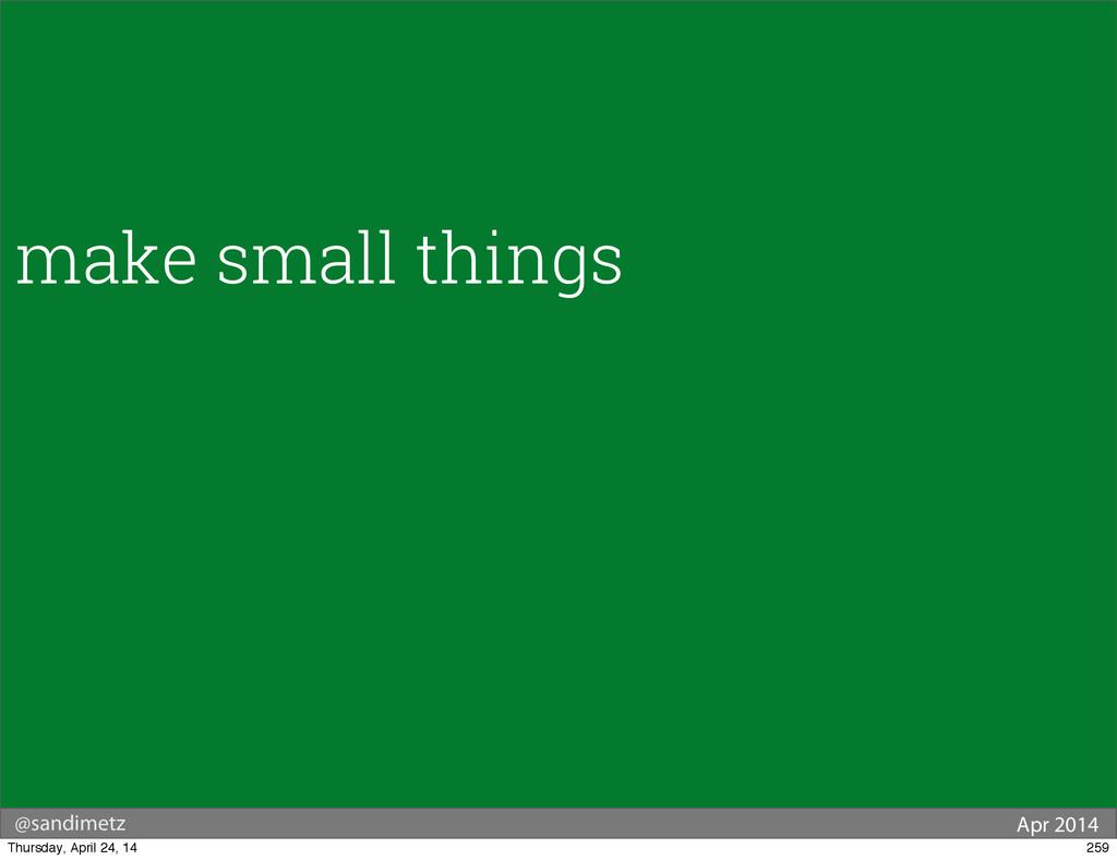 @sandimetz Apr 2014 make small things 259 Thurs...