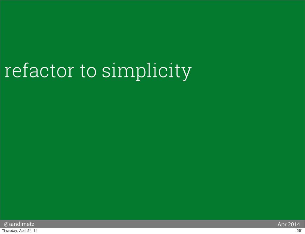 @sandimetz Apr 2014 refactor to simplicity 261 ...