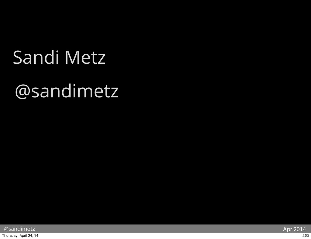 @sandimetz Apr 2014 Sandi Metz @sandimetz @sand...