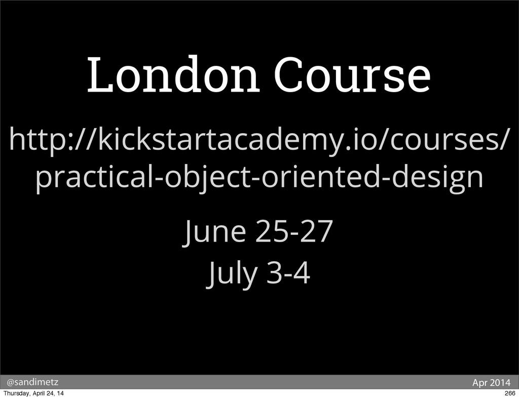@sandimetz Apr 2014 London Course http://kickst...
