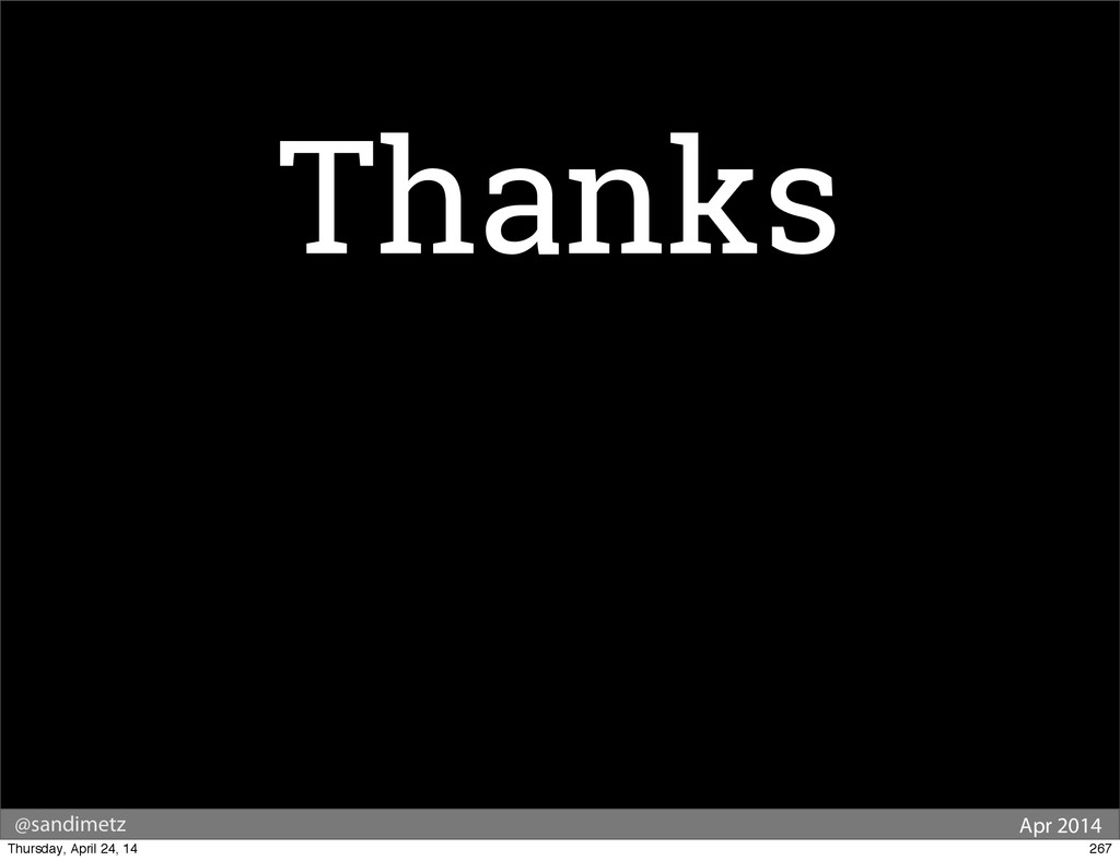@sandimetz Apr 2014 Thanks 267 Thursday, April ...