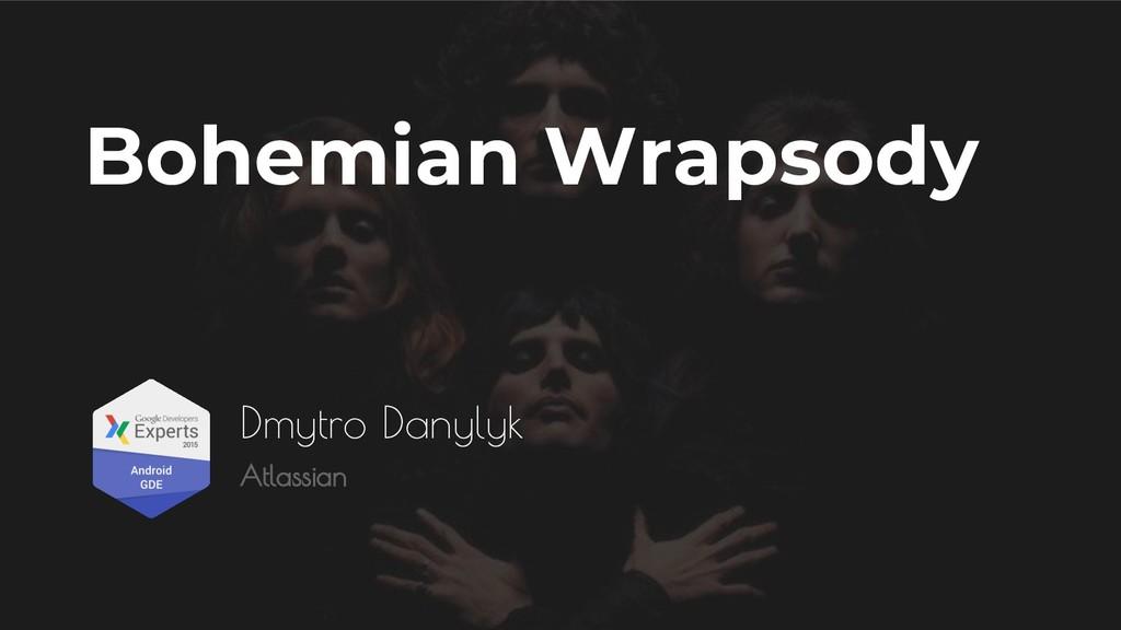 Bohemian Wrapsody Dmytro Danylyk Atlassian