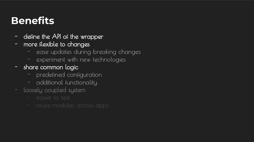 Benefits - define the API of the wrapper - more...