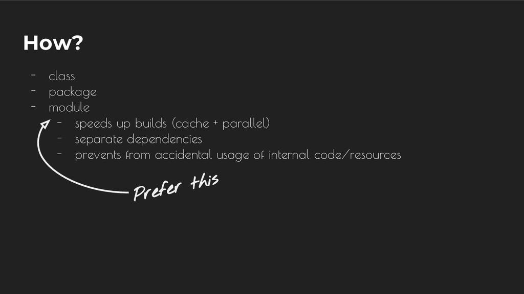 How? - class - package - module - speeds up bui...
