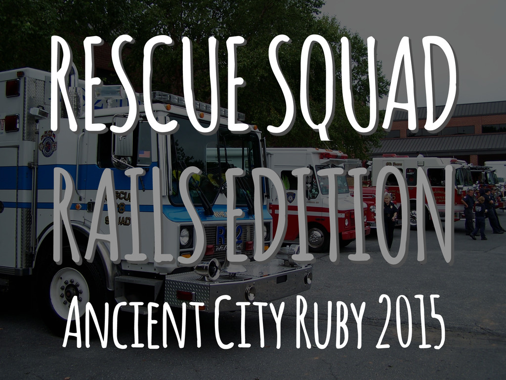 RESCUE SQUAD RAILS EDITION Ancient City Ruby 20...