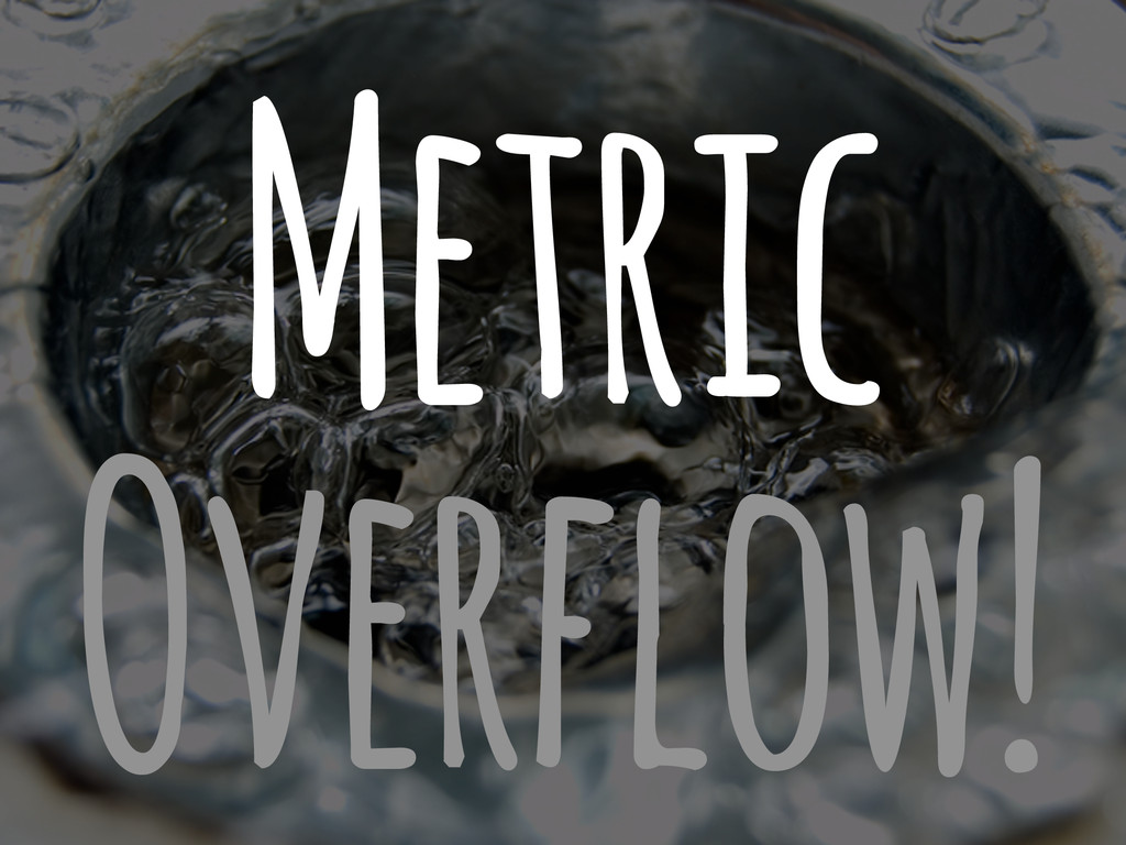 Metric Overflow!