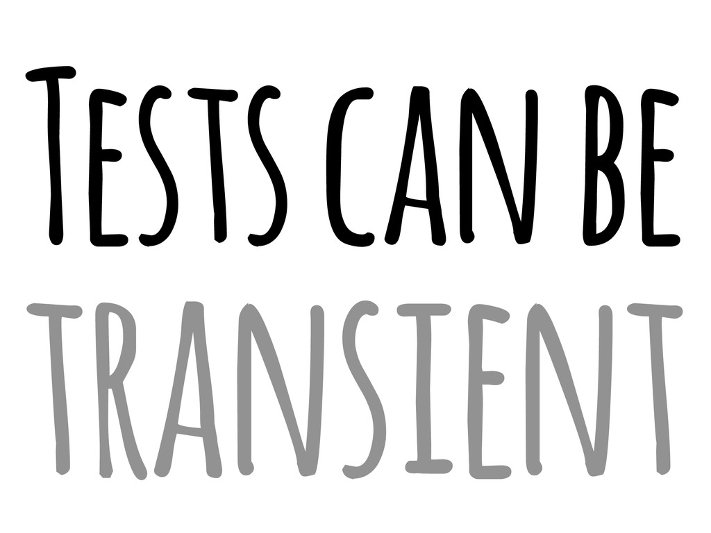 Tests can be transient