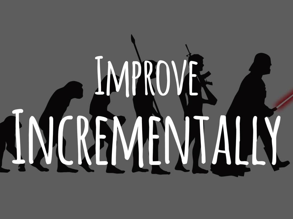 Improve Incrementally