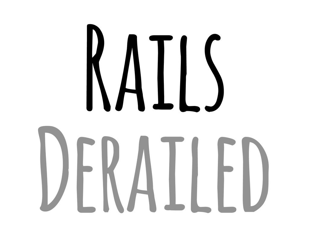 Rails Derailed