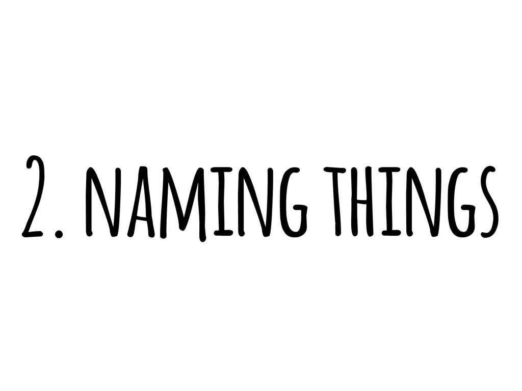 2. naming things