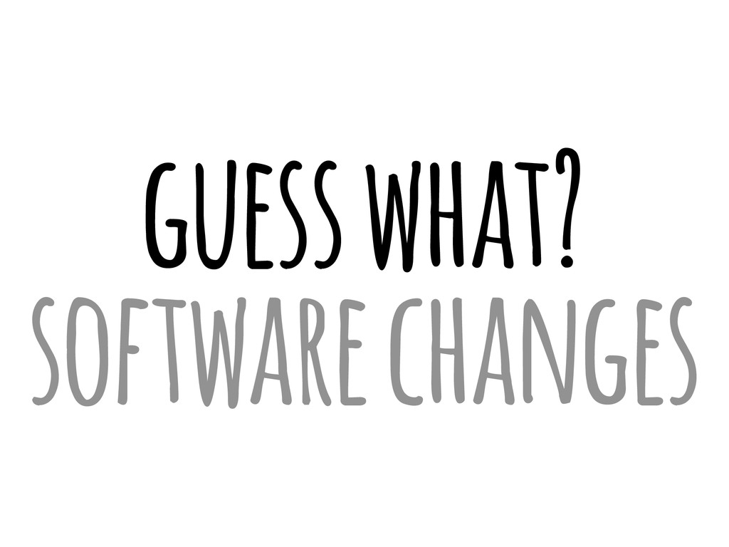 guess what? software changes